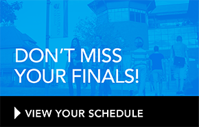 Don't Miss Your Finals. View the Final Exam Schedule.